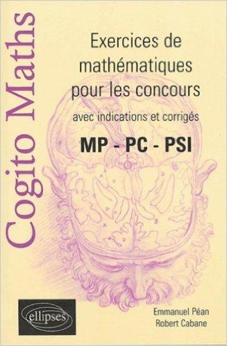 Exercices de mathématiques pour les concours : avec indications et corrigés MP - PC - PSI de Emmanuel Péan,Robert Cabane ( 29 juin 2004 ) par Robert Cabane Emmanuel Péan