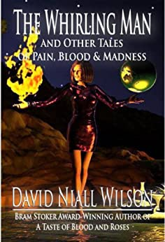 The Whirling Man & Other Tales of Pain, Blood, and Madness by [Wilson, David Niall]