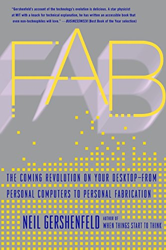 Fab: The Coming Revolution on Your Desktop--From Personal Computers to Personal Fabrication por Neil Gershenfeld