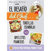 EL DESAFÍO DEL CHEF... TORTILLAS ESPAÑOLAS vs. OMELETTES FRANCESES: 40 recetas para preparar, probar y elegir (Colección Cocina Práctica)