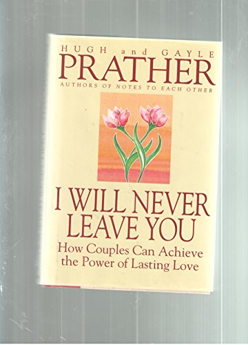 I Will Never Leave You: How Couples Can Achieve the Power of Lasting Love por Hugh Prather