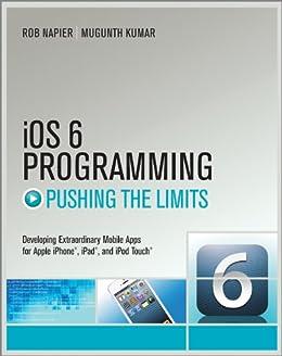 iOS 6 Programming Pushing the Limits: Advanced Application Development for Apple iPhone, iPad and iPod Touch von [Napier, Rob, Kumar, Mugunth]