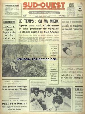 SUD OUEST [No 8198] du 06/01/1971 - LES CONFLITS SOCIAUX - A AUCH LES ENQUETEURS DEMEURENT SILENCIEUX - YOUGOSLAVIE - 1971 SERA LA FIN DU CENTRALISME POLITIQUE - LES SPORTS - SKI AVEC MACCHI ET BRUGGMANN - BRESIL - UN ULTIMATUM DES RAVISSEURS DE L'AMBASSADEUR - EXIGENCES D'ALGER - PARIS POURRAIT ENVISAGER DE SE PASSER DE L'ALGERIE - PAUL VI A PARIS par Collectif