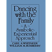 Dancing with the Family: A Symbolic-Experiential Approach: A Symbolic Experiential Approach