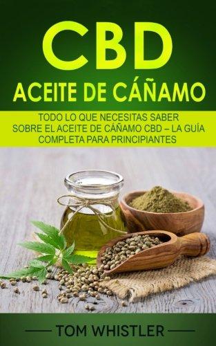 Aceite de cáñamo CBD: Todo lo que necesitas saber sobre el Aceite de cáñamo CBD – La guía completa para principiantes (CBD Hemp Oil en Español/Spanish Book) por Tom Whistler