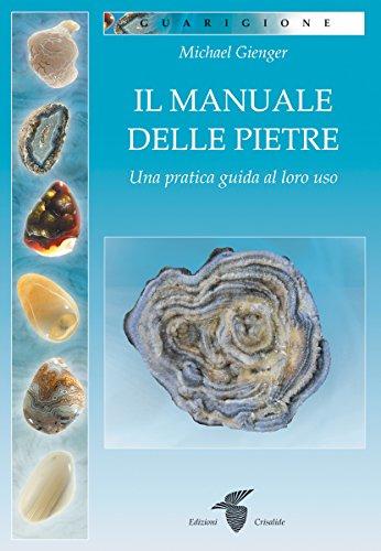 il manuale delle pietre: una pratica guida al loro utilizzo