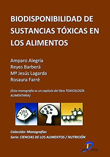 Biodisponibilidad de sustancias tóxicas de los alimentos ( Este capitulo pertenece al libro Toxicología alimentaria ) por Amparo Alegría Torán