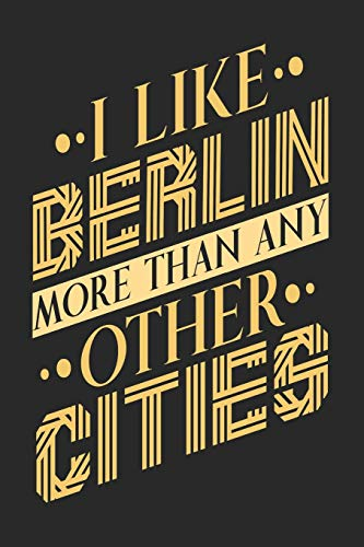 Berlin Design (I Like Berlin More Than Any Other Cities: Berlin Notebook | Berlin Vacation Journal | Handlettering | Diary I Logbook | 110 Blank Paper Pages | Berlin Notizbuch 6 x 9)