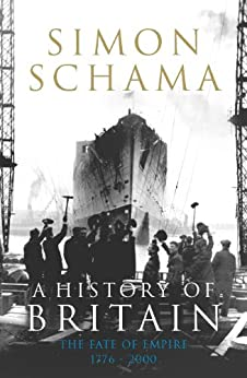 A History of Britain - Volume 3: The Fate of Empire 1776-2000 by [Schama, Simon]