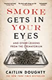 Image de Smoke Gets in Your Eyes: And Other Lessons from the Crematorium