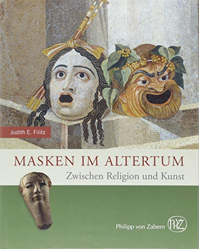 Masken im Altertum: Zwischen Religion und Kunst (Zaberns Bildbände zur Archäologie)