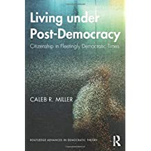 Living Under Post-Democracy: Citizenship in Fleetingly Democratic Times