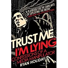 [(Trust Me, I'm Lying)] [ By (author) Ryan Holiday ] [March, 2013]