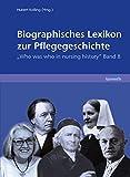 Biographisches Lexikon zur Pflegegeschichte. Band 8: Who was who in Nursing history