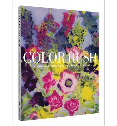 [(Color Rush: American Color Photography from Stieglitz to Sherman)] [ By (author) Lisa Hostetler, By (author) Katherine A. Bussard ] [April, 2013]