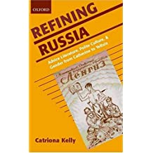 Refining Russia: Advice Literature, Polite Culture, and Gender from Catherine to Yeltsin by Catriona Kelly (2001-08-09)