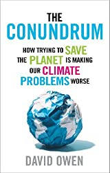 The Conundrum: How Scientific Innovation, Increased Efficiency, and Good Intentions Can Make Our Energy and Climate Problems Worse by David Owen (2012-05-01)