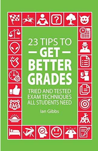 23 Tips to Get Better Grades: Tried and tested exam techniques all students need