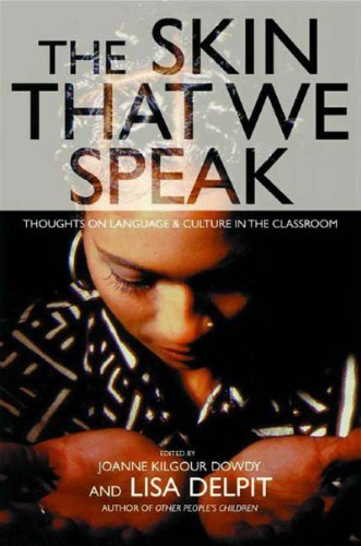The Skin That We Speak : Thoughts on Language and Culture in the Classroom by Lisa Delpit (2003-06-02)