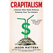 [(Crapitalism : Liberals Who Make Millions Swiping Your Tax Dollars)] [By (author) Jason Mattera] published on (July, 2015)