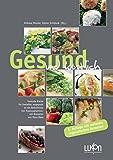 Gesund und köstlich: Gesunde Küche für Genießer, angepasst an die Bedürfnisse von Tumorpatienten, mit Rezepten von Hans Haas - in der zweiten Auflage mit weiteren vegetarischen Rezepten