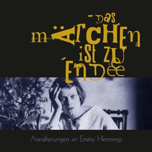 Emmy Hennings - Das Märchen ist zu Ende (3 Audio-CDs)