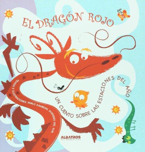 El Dragon rojo/ The Red Dragon: Un cuento sobre las estaciones del ano/ A Story About Seasons (Dragones De Colores/ Color Dragons) por Pablo Zamboni
