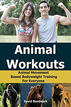 Animal Workouts: Animal Movement Based Bodyweight Training For Everyone (home exercise, conditioning, flexibility, exercise workout Book 2) (English Edition) par [Nordmark, David]