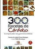 300 RECETAS DE CÓRDOBA: LOS MEJORES PLATOS TÍPICOS DE LA GASTRONOMÍA T