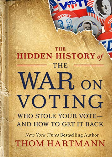 The Hidden History of the War on Voting: Who Stole Your Vote-and How to Get It Back (English Edition)