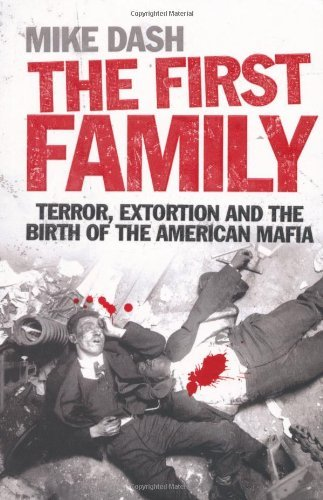 The First Family: Terror, Extortion and the Birth of the American Mafia by Mike Dash (2009-03-02)