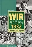 Wir vom Jahrgang 1932: Kindheit und Jugend (Jahrgangsbände)