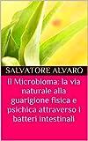 Il Microbioma: la via naturale alla guarigione fisica e psichica attraverso i batteri intestinali