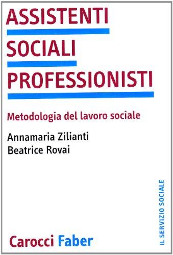Assistenti sociali professionisti. Metodologia del lavoro sociale