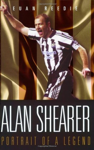 Alan Shearer: Portrait of a Legend di Euan Reedie