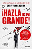 ¡Hazla en grande!/ Crushing It!: How Great Entrepreneurs Build Their Business and Influence-and How You Can, Too