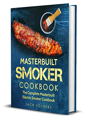 Masterbuilt Smoker Cookbook: The Complete Masterbuilt Electric Smoker Cookbook: Easy and Delicious Masterbuilt Electric Smoker Recipes for Your Family (English Edition)