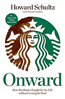 Onward: How Starbucks Fought for Its Life without Losing Its Soul von [Schultz, Howard, Joanne Gordon]