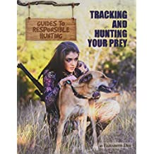 Tracking and Hunting Your Prey (Guides to Responsible Hunting)