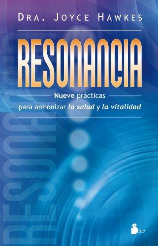 RESONANCIA: NUEVE PRÁCTICAS PARA ARMONIZAR LA SALUD Y LA VITALIDAD (2012) por JOYCE WHITELEY HAWKES