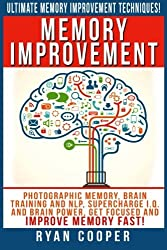 Memory Improvement: Photographic Memory, Brain Training And NLP, Supercharge I.Q. And Brain Power, Get Focused And Improve Memory Fast! by Ryan Cooper (2015-08-12)