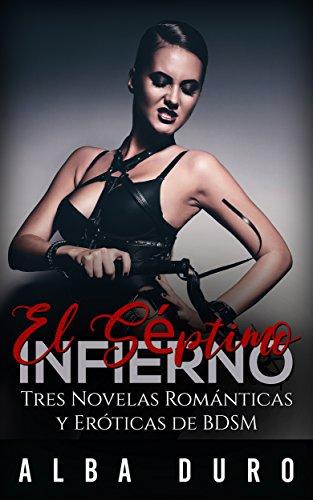 El Séptimo Infierno: Tres Novelas Románticas y Eróticas de BDSM (Colección de Romance y Erótica BDSM) por Alba Duro