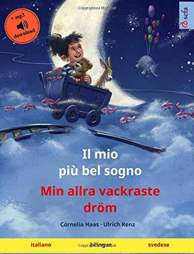 Il mio più bel sogno - Min allra vackraste dröm (italiano - svedese): Libro per bambini bilingue con audiolibro MP3 da scaricare, dai 3-4 anni in su (Sefa libri illustrati in due lingue) -
