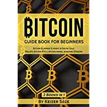 Bitcoin: GUIDE BOOK FOR BEGINNERS: Bitcoin Blueprint & Invest in Digital Gold, Wallets, Bitcoin ATM-s, Bitcoin mining, Investing &Trading (Bitcoin and cryptocurrency technologies) (English Edition)
