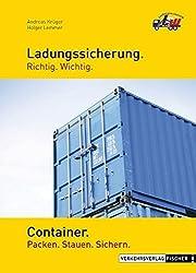 Ladungssicherung  Richtig. Wichtig.  Container: Packen. Stauen. Sichern.