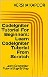 CodeIgniter Tutorial For Beginners: Learn CodeIgniter Tutorial From Scratch: Learn CodeIgniter Tutorial Step By Step