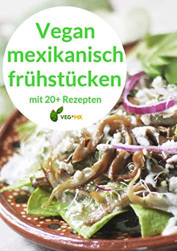 Vegan mexikanisch frühstücken: mit 20+ leckeren Rezepten
