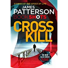 Cross Kill: BookShots (An Alex Cross Thriller, Band 1)