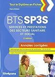 BTS SP3S Services et prestations des secteurs sanitaire et social : Annales corrigées...