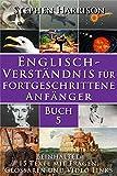 Englisch-Verständnis für fortgeschrittene Anfänger – Buch 5 (mit Audiomaterial) (English Edition)